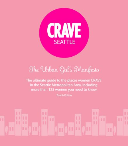 CRAVE Seattle The Urban Girl's Manifesto 4th ed: Melody Biringer
