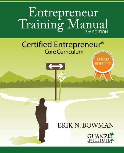 Entrepreneur Training Manual, Third Edition: Certified Entrepreneur Core Curriculum: Erik Bowman