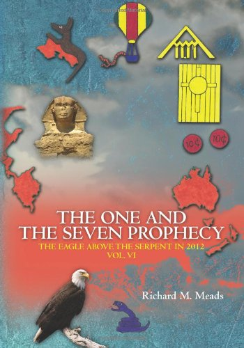 9780982677629: The One and the Seven Prophecy: The Eagle Above the Serpent in 2012 Vol. VI