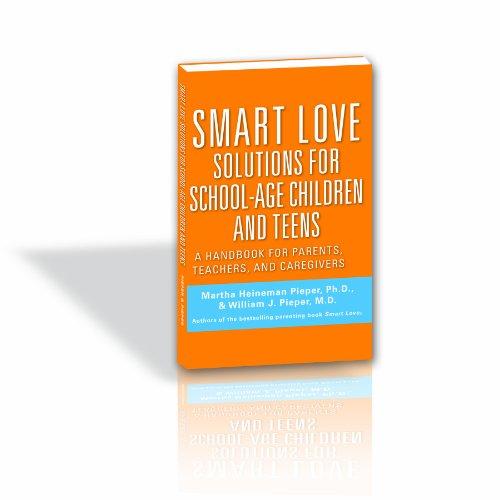 Smart Love Solutions for School-Age Children and Teens: Pieper, Martha Heineman; Pieper, William J.