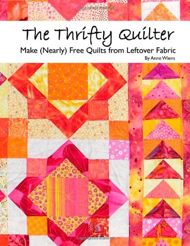 9780982688106: The Thrifty Quilter - Make (Nearly) Free Quilts from Leftover Fabric