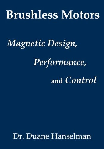 9780982692615: Brushless motors: magnetic design, performance, and control of brushless dc and permanent magnet synchronous motors
