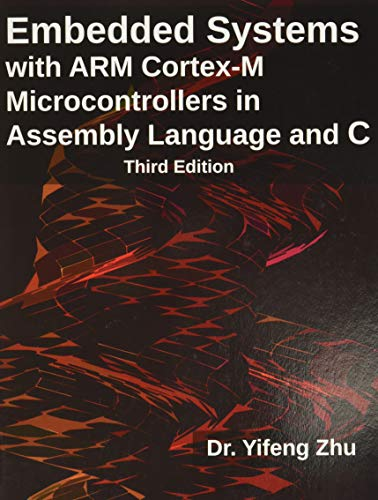 9780982692660: Embedded Systems with Arm Cortex-M Microcontrollers in Assembly Language and C: Third Edition