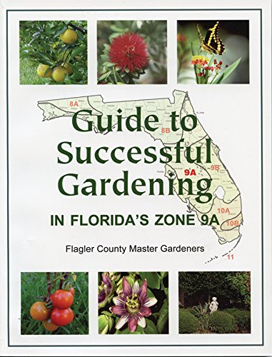 9780982694091: Guide to Successful Gardening in Florida's Zone 9A