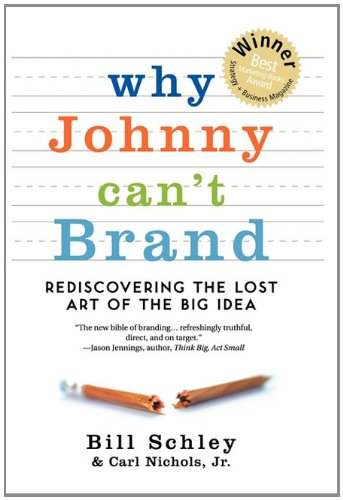 9780982694169: Why Johnny Can't Brand: Rediscovering the Lost Art of the Big Idea