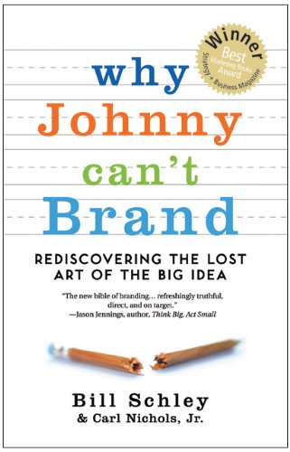 9780982694176: Why Johnny Can't Brand: Rediscovering the Lost Art of the Big Idea