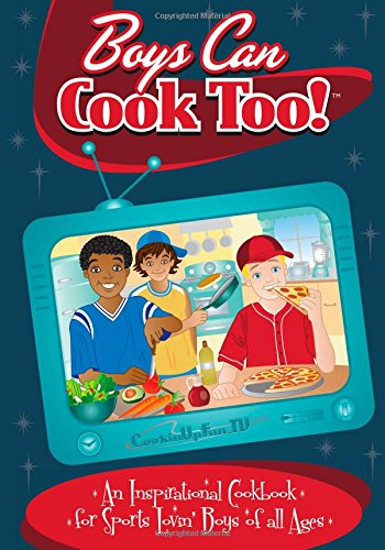 9780982698136: Boys Can Cook Too!: An Inspirational Cookbook for Sports Lovin' Boys of All Ages