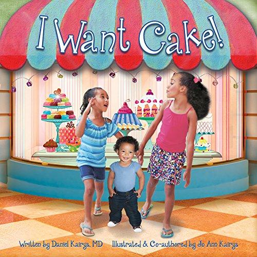 I Want Cake!: Daniel MD Kairys; Jo Ann Kairys