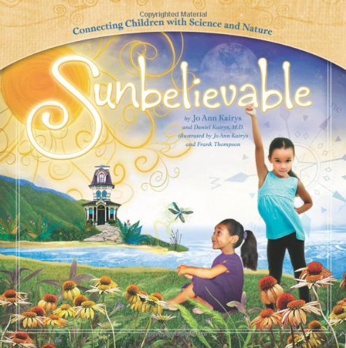 9780982699829: Sunbelievable: Connecting Children With Science and Nature. Mom's Choice First Place Gold Award Recipient