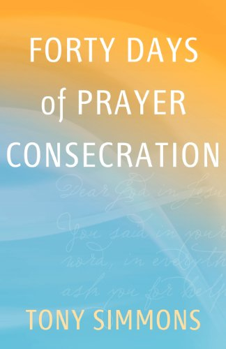 Forty Days of Prayer Consecration: Tony Simmons