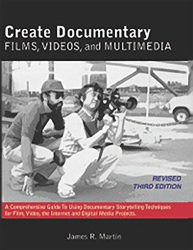9780982702321: Create Documentary Films, Videos and Multimedia: A Comprehensive Guide to Using Documentary Storytelling Techniques for Film, Video, the Internet and Digital Media Projects