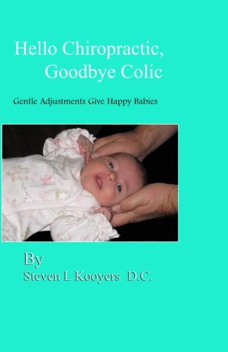 9780982703106: Hello Chiropractic, Goodbye Colic: Gentle adjustments give happy babies