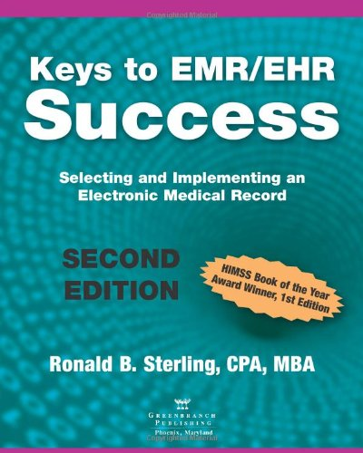 Keys to EMR / EHR Success: Selecting and Implementing an Electronic Medical Record, Second Edition (0982705506) by Ronald B. Sterling; CPA; MBA