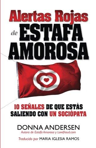9780982705773: Alertas Rojas de Estafa Amorosa: 10 señales de que estás saliendo con un sociópata (Spanish Edition)