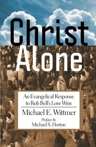 9780982706336: Christ Alone: An Evangelical Response to Rob Bell's