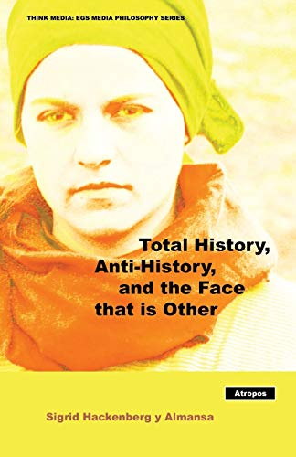 9780982706770: Total History, Anti-History, and the Face That Is Other