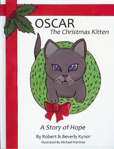 Oscar: The Christmas Kitten - A Story of Hope: Beverly Kynor, Robert Kynor