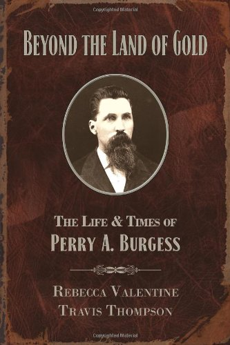 9780982708903: Beyond The Land of Gold: The Life & Times of Perry A. Burgess