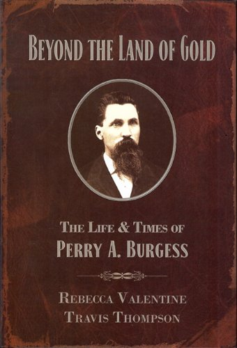 9780982708910: Beyond the Land of Gold: The Life & Times of Perry A. Burgess