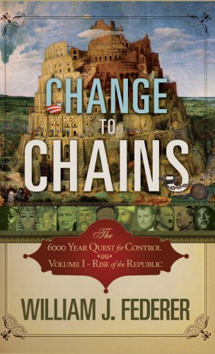 Change to Chains: The 6000 Year Quest for Global Control (098271016X) by Federer, William J.