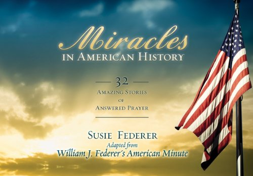 Miracles in American History: 32 Amazing Stories of Answered Prayer (0982710194) by Federer, Susie; Federer, William J