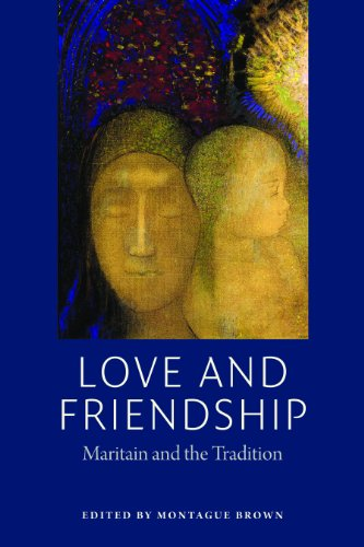 9780982711934: Love and Friendship: Maritain and the Tradition