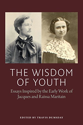 9780982711989: The Wisdom of Youth: Essays Inspired by the Early Work of Jacques and Raissa Maritain (American Maritain Association Publications)