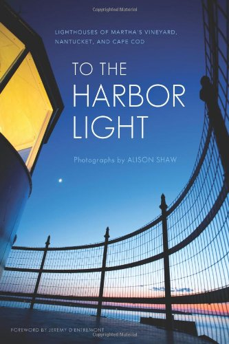 9780982714690: To the Harbor Light: Lighthouses of Martha's Vineyard, Nantucket, and Cape Cod