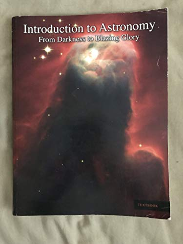 9780982720004: Introduction to Astronomy: From Darkness to Blazing Glory (Textbook & Workbook)
