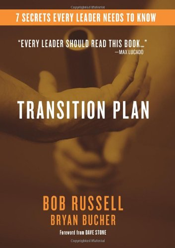 Transition Plan: 7 Secrets Every Leader Needs: Bob Russell; Bryan