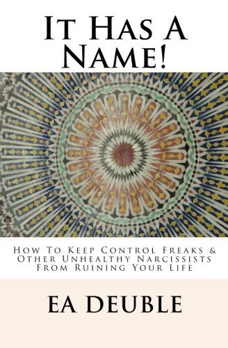 9780982724828: It Has a Name!: How to Keep Control Freaks & Other Unhealthy Narcissists from Ruining Your Life