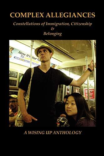 9780982726259: Complex Allegiances: Constellations of Immigration, Citizenship & Belonging