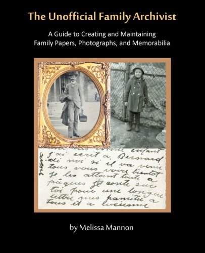 9780982727614: The Unofficial Family Archivist: A Guide to Creating and Maintaining Family Papers, Photographs, and Memorabilia