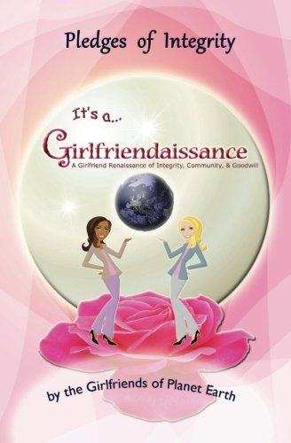 9780982728277: Pledges of Integrity: A Girlfriend Renaissance of Integrity, Community, & Goodwill