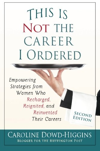 9780982731819: This Is Not The Career I Ordered: Empowering Strategies from Women Who Recharged, Reignited, and Reinvented Their Careers