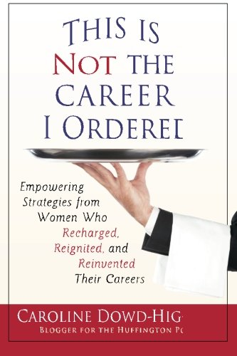 9780982731826: This Is Not The Career I Ordered: Empowering Strategies from Women Who Recharged, Reignited, and Reinvented Their Careers