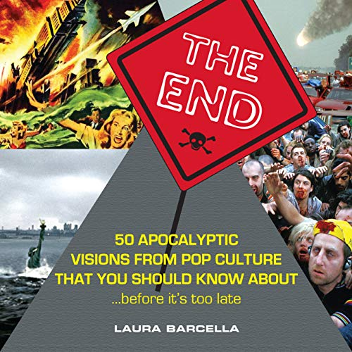 9780982732250: The End: 50 Apocalyptic Visions From Pop Culture That You Should Know About...Before It's Too Late