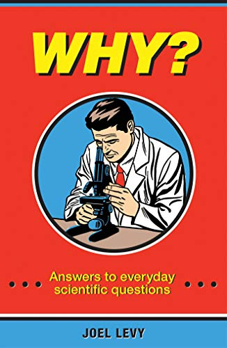 Why?: Answers to Everyday Scientific Questions: Levy, Joel