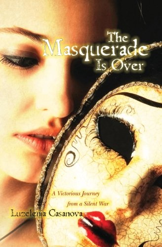 9780982733905: The Masquerade Is Over: A Victorious Journey from a Silent War