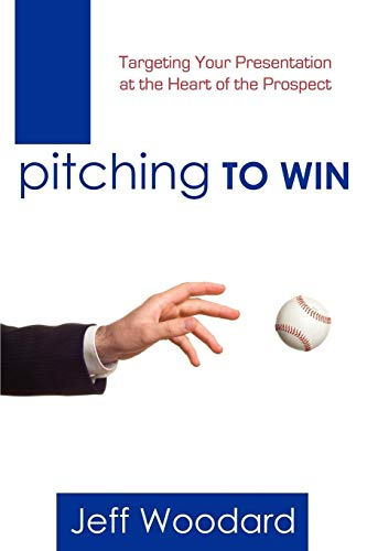 Pitching to Win - Targeting Your Presentation at the Heart of the Prospect: Jeff Woodard