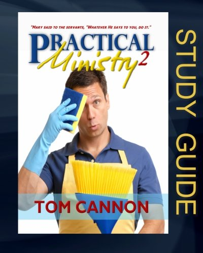 Practical Ministry 2 - Study Guide: Teaching You to Do Whatever God Calls You to Do.: Tom Cannon