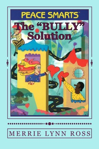 "The Bully Solution"": Peace Smarts: Merrie Lynn Ross"