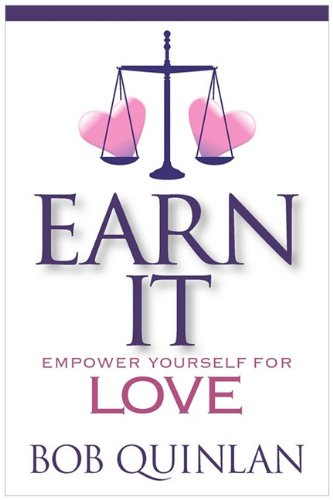 Earn It: Empower Yourself For Love: Quinlan, Bob