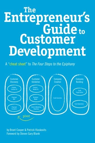 9780982743607: The Entrepreneur's Guide to Customer Development: A cheat sheet to The Four Steps to the Epiphany
