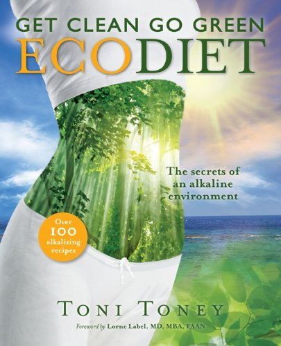 9780982744505: Get Clean Go Green Ecodiet: The Secrets of an Alkaline Environment: over 100 Alkalizing Recipes Included