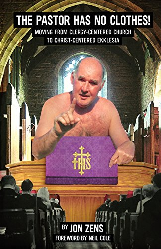 9780982744642: The Pastor Has No Clothes: Moving from Clergy-Centered Church to Christ Centered Ekklesia