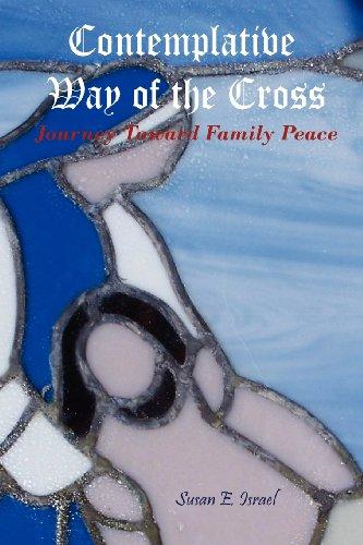 Contemplative Way of the Cross Journey Toward Family Peace: Susan E. Israel