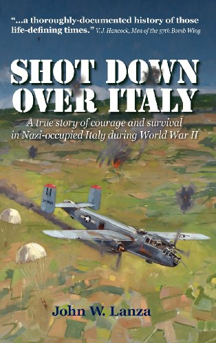 Shot Down Over Italy: A True Story of Courage and Survival in Nazi-Occupied Italy During World Wa...