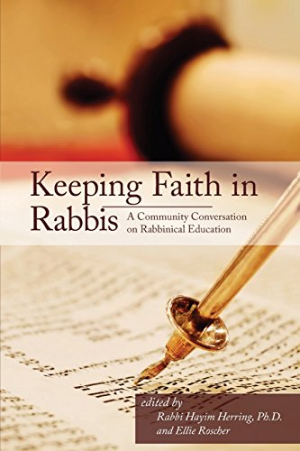Keeping Faith in Rabbis: A Community Conversation on Rabbinical Education.: Herring, Hayim [Editor]...