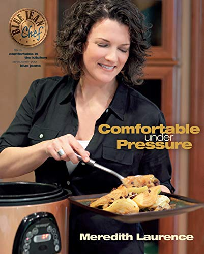 9780982754016: Comfortable Under Pressure: Pressure Cooker Meals: Recipes, Tips, and Explanations (The Blue Jean Chef)